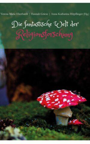 Cover: Die fantastische Welt der Religionsforschung